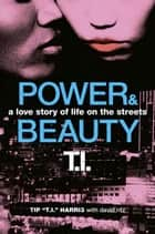 Power & Beauty - A Love Story of Life on the Streets ebook by David Ritz, Tip 'T.I.' Harris