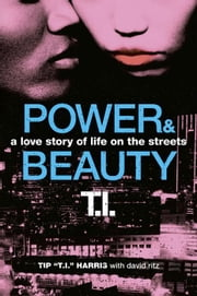 "Power & Beauty - A Love Story of Life on the Streets ebook by Tip ""T.I."" Harris,David Ritz"