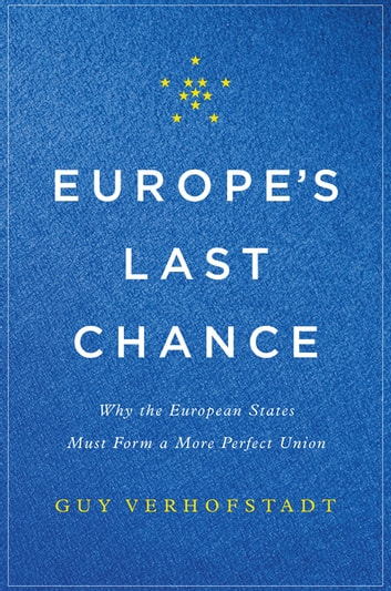 Europe's Last Chance - Why the European States Must Form a More Perfect Union ebook by Guy Verhofstadt