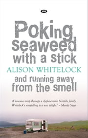 Poking Seaweed with a Stick and Running Away from the Smell ebook by Alison Whitelock