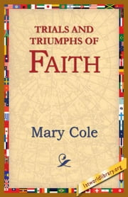 Trials and Triumphs of Faith ebook by Cole, Mary