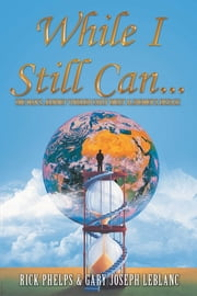 While I Still Can... ebook by Rick Phelps