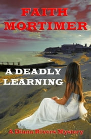 "A Deadly Learning - The ""Diana Rivers"" Mysteries, #6 ebook by Faith Mortimer"