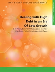 Dealing with High Debt in an Era of Low Growth ebook by S. M. Ali  Abbas,Bernardin  Mr. Akitoby,Jochen R. Mr. Andritzky,Helge  Mr. Berger,Takuji  Mr. Komatsuzaki,Justin  Tyson