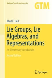 Lie Groups, Lie Algebras, and Representations - An Elementary Introduction ebook by Brian Hall
