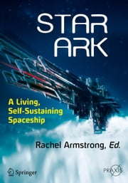 Star Ark - A Living, Self-Sustaining Spaceship ebook by