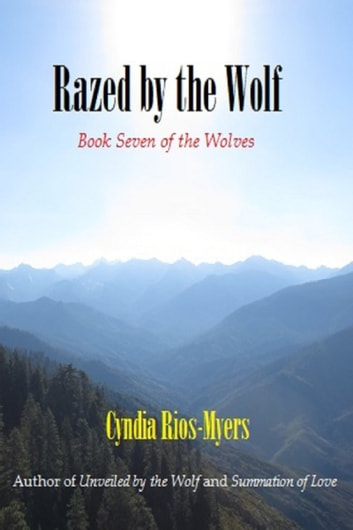 Razed by the Wolf: Book Seven of The Wolves ebook by Cyndia Rios-Myers