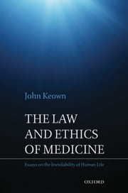 The Law and Ethics of Medicine: Essays on the Inviolability of Human Life ebook by John Keown