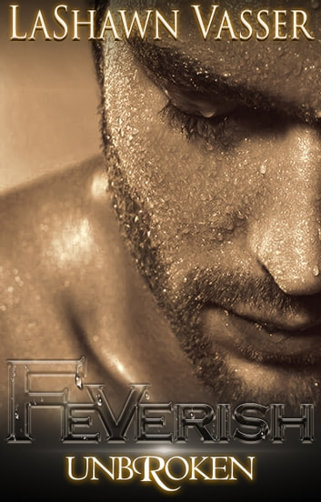 FEVERISH UnbRoken - Billionaire BWWM Interracial Romance ebook by LaShawn Vasser