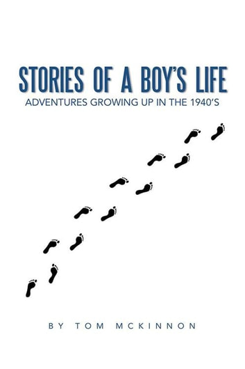 Stories of a Boy'S Life - Adventures Growing up in the 1940'S ebook by Tom McKinnon