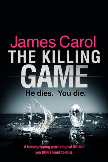 The Killing Game - A tense, gripping thriller you DON'T want to miss ebook by James Carol