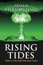 Rising Tides - Book 5 of the Irish End Games ebook by Susan Kiernan-Lewis