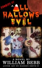 Zombies of All Hallows Evil ebook by William Bebb