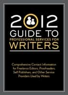 2012 Guide to Professional Services for Writers - Comprehensive contact information for freelance editors, proofreaders, self publishers, and other service providers used by writers ebook by Robert Lee Brewer