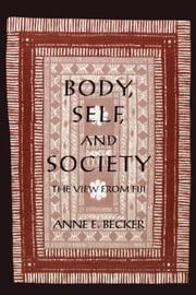 Body, Self, and Society: The View from Fiji ebook by Becker, Anne E.