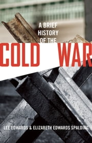 A Brief History of the Cold War ebook by Lee Edwards,Elizabeth Edwards Spalding