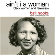 Ain't I a Woman - Black Women and Feminism 2nd Edition audiobook by Bell Hooks