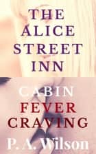 The Alice Street Inn and Cabin Fever Craving ebook by P A Wilson