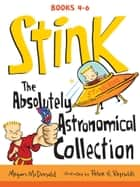 Stink: The Absolutely Astronomical Collection, Books 4-6 ebook by Megan McDonald, Peter H. Reynolds