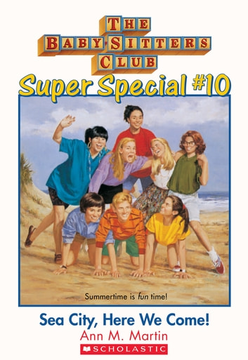 The Baby-Sitters Club Super Special #10: Sea City, Here We Come ebook by Ann M. Martin