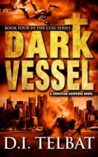 Dark Vessel ebook by D.I. Telbat