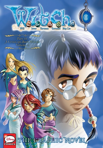 W.I.T.C.H.: The Graphic Novel, Part III. A Crisis on Both Worlds, Vol. 2 ebook by Disney