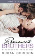 Beaumont Brothers Complete Series Box Set - The Beaumont Brothers eBook by Susan Griscom