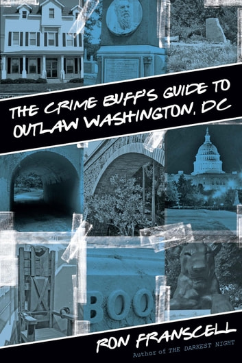 Crime Buff's Guide to Outlaw Washington, DC ebook by Ron Franscell