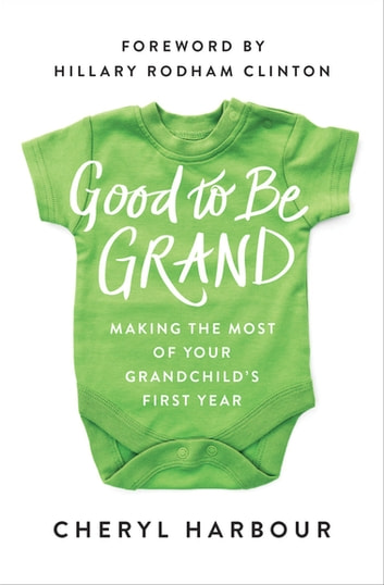 Good to Be Grand - Making the Most of Your Grandchild's First Year ebook by Cheryl Harbour