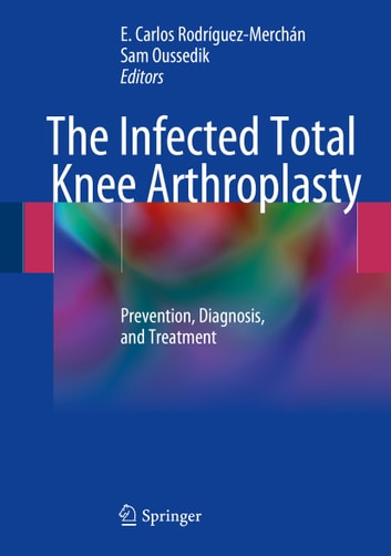 The Infected Total Knee Arthroplasty - Prevention, Diagnosis, and Treatment eBook by