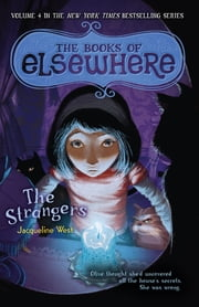 The Strangers - The Books of Elsewhere: Volume 4 ebook by Jacqueline West,Poly Bernatene
