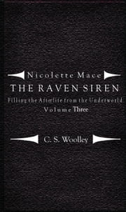 Nicolette Mace: the Raven Siren - Filling the Afterlife from the Underworld: Volume 3 ebook by C. S. Woolley