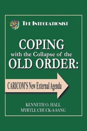 COPING with the Collapse of the OLD ORDER: - CARICOM'S New External Agenda ebook by KENNETH O. HALL MYRTLE CHUCK-A-SANG
