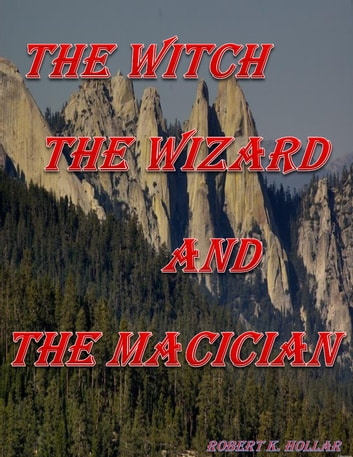The Witch The Wizard And The Magician ebook by Robert K. Hollar