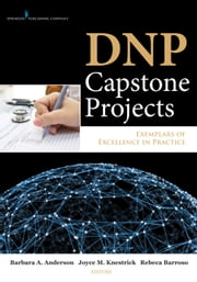 DNP Capstone Projects - Exemplars of Excellence in Practice ebook by Barbara A. Anderson, DrPH, CNM, FACNM, FAAN,Joyce M. Knestrick, PhD, CRNP, FAANP,Rebeca Barroso, DNP, CNM