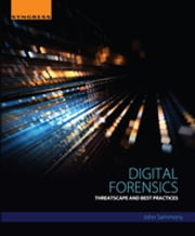 Digital Forensics - Threatscape and Best Practices ebook by John Sammons