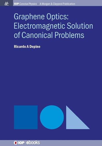 Graphene Optics - Electromagnetic solution of canonical problems ebook by Ricardo A Depine