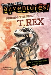 Finding the First T. Rex (Totally True Adventures) ebook by Kathleen Weidner Zoehfeld
