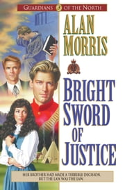 Bright Sword of Justice (Guardians of the North Book #3) ebook by Alan Morris