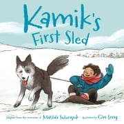 Kamik's First Sled ebook by Matilda Sulurayok,Qin Leng
