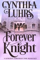 Forever Knight - A Lighthearted Time Travel Romance ebook by Cynthia Luhrs