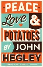 Peace, Love & Potatoes ebook by John Hegley