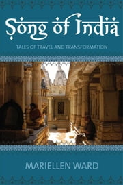Song of India: Tales of travel and transformation ebook by Ward, Mariellen