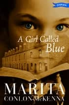 A Girl Called Blue ebook by Marita Conlon-McKenna