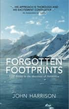 Forgotten Footprints - Lost Stories in the Discovery of Antartctica ebook by