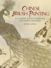 Chinese Brush Painting - A Complete Course in Traditional and Modern Techniques ebook by Jane Evans