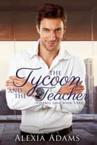 The Tycoon and The Teacher ebook by Alexia Adams