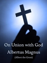 On Union with God (with Notes, Preface, and New Introduction) ebook by Albertus Magnus
