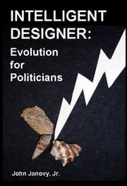 Intelligent Designer: Evolution for Politicians ebook by John Janovy Jr