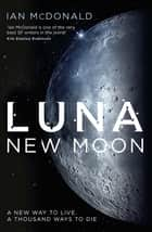 Luna - New Moon ebook by Ian McDonald